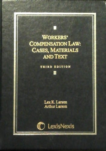 WORKERS COMPENSATION LAW: CASES, MATERIALS AND TEXT: Lex K Larson