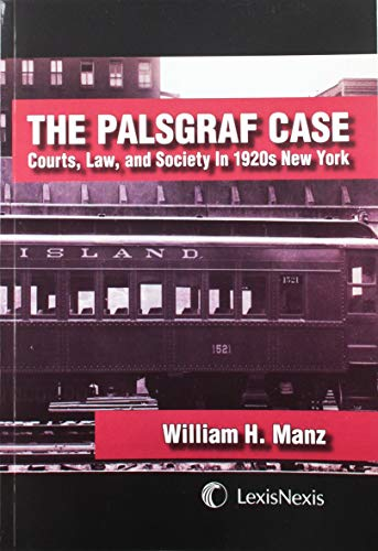 The Palsgraf Case: Courts, Law and Society in 1920s New York: William H. Manz, Senior Research ...