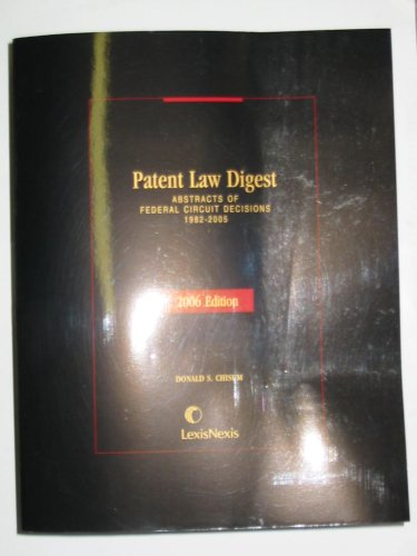 2006 Patent Law Digest (Abstracts of Federal Circuit Decisions 1982-2005 / Case Tables Selected ...