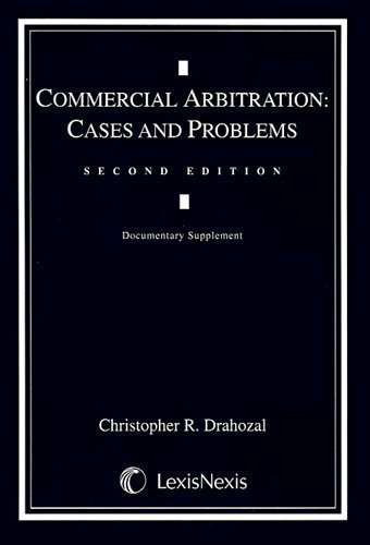 Commercial Arbitration : Cases and Problems: Christopher R. Drahozal