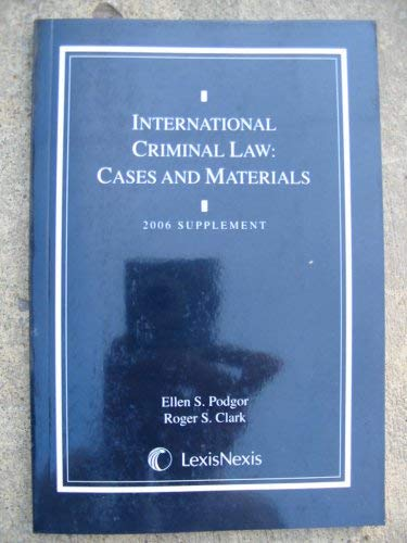 International Criminal Law: Cases and Materials 2006 Supplement: Podgor, Ellen S.; Clark, Roger S.
