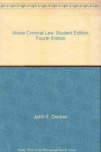 Illinois Criminal Law: Student Edition, Fourth Edition: John F. Decker