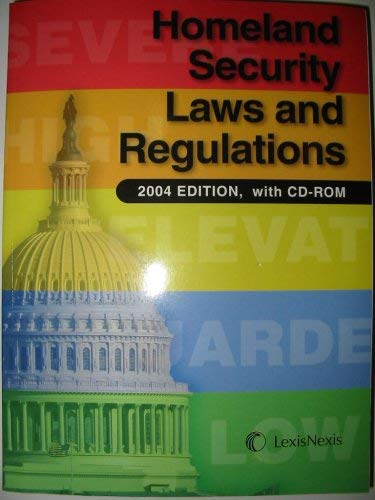 Homeland Security Laws and Regulations 2004 Edition with CD-ROM: LexisNexis
