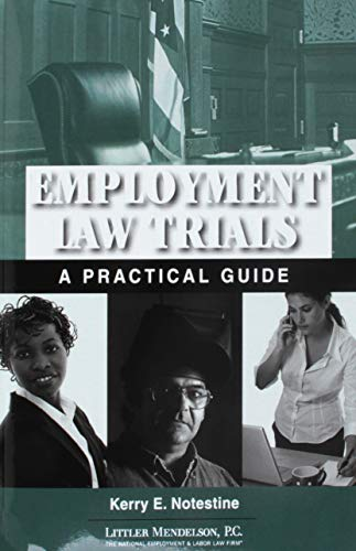 Employment Law Trials: A Practical Guide, with CD-ROM: Littler Mendelson, P.C. Kerry E. Notestine