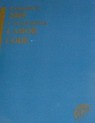 Parker's 2005 California Labor Code: LexisNexis
