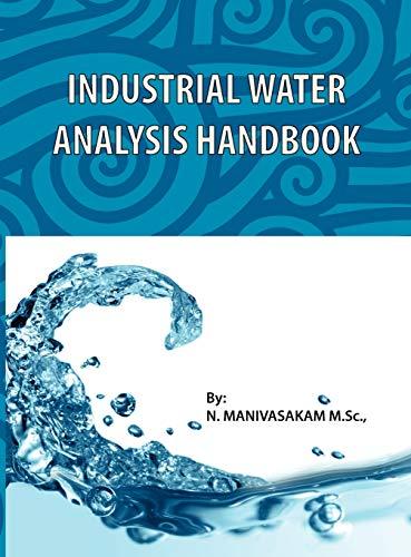 Industrial Water Analysis Handbook: Manivasakam, Natarajan