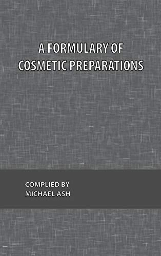 A Formulary of Cosmetic Preparations: Ash, Michael and