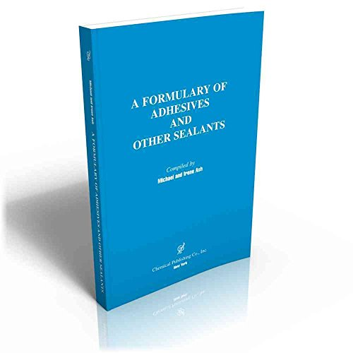 A Formulary of Adhesives and Other Sealants: Ash, Michael