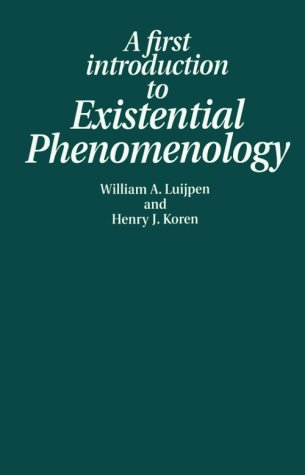 A First Introduction to Existential Phenomenology: William A. Luijpen,
