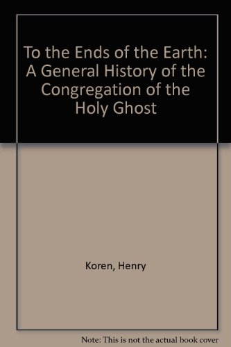 9780820701578: To the Ends of the Earth: A General History of the Congregation of the Holy Ghost