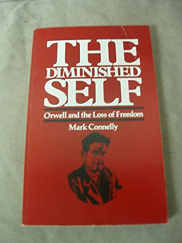 The Diminished Self: Orwell and the Loss of Freedom: Connelly, Mark