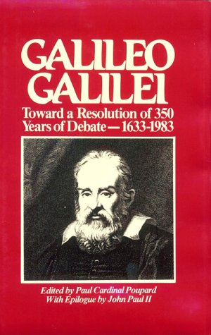 Galileo Galilei: Toward a Resolution of 350 Years of Debate, 1633-1983 (Institute for World ...
