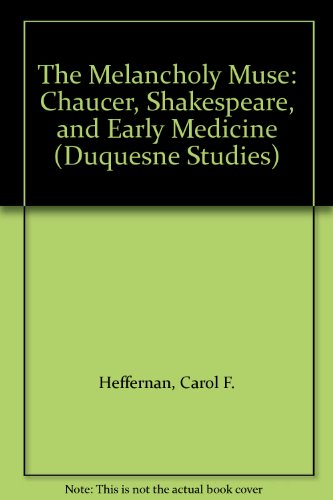 9780820702629: The Melancholy Muse: Chaucer, Shakespeare and Early Medicine (Medieval & Renaissance Literary Studies)