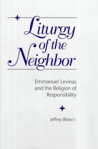 Liturgy of the Neighbor: Emmanuel Levinas and the Religion of Responsibility (Hardback): Jeffrey ...