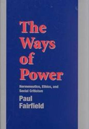 Ways of Power: Hermeneutics, Ethics, and Social Criticism (Hardback): Paul Fairfield