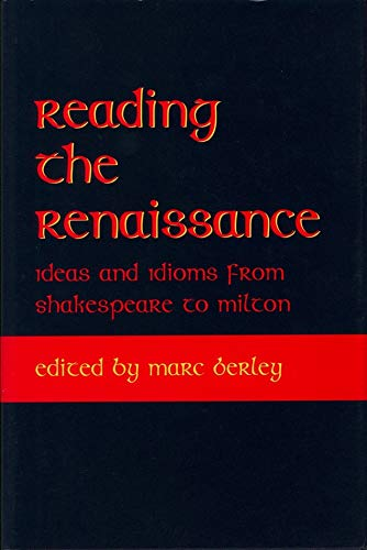 9780820703367: Reading the Renaissance: Ideas and Idioms from Shakespeare to Milton (Medieval & Renaissance Literary Studies)