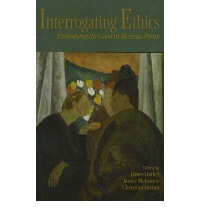 9780820703824: Interrogating Ethics: Embodying the Good in Merleau-Ponty