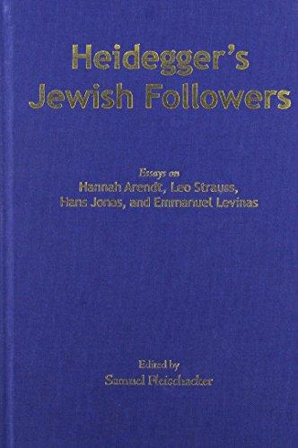 9780820704128: Heidegger's Jewish Followers: Essays on Hannah Arendt, Leo Strauss, Hans Jonas, and Emmanuel Levinas