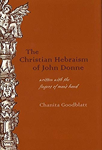 The Christian Hebraism of John Donne: Written with the Fingers of Man's Hand (Medieval & Renaissa...