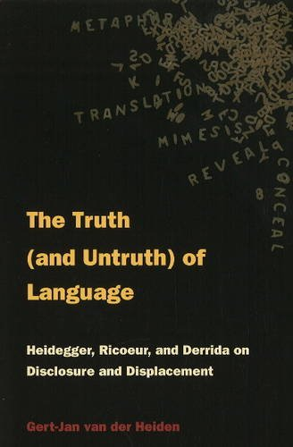 9780820704340: The Truth (and Untruth) of Language: Heidegger, Rieoeur, and Derrida on Disclosure and Displacement