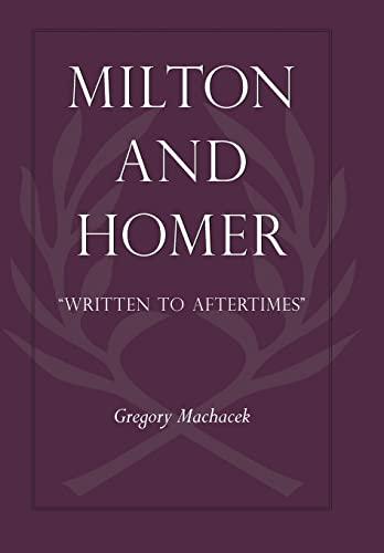 Milton Homer: Written to Aftertimes (Hardback): Gregory Machacek