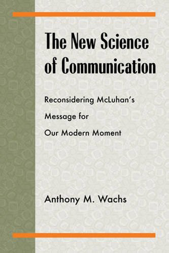 9780820704876: The New Science of Communication: Reconsidering McLuhan's Message for Our Modern Moment (Philosophy/Communication)