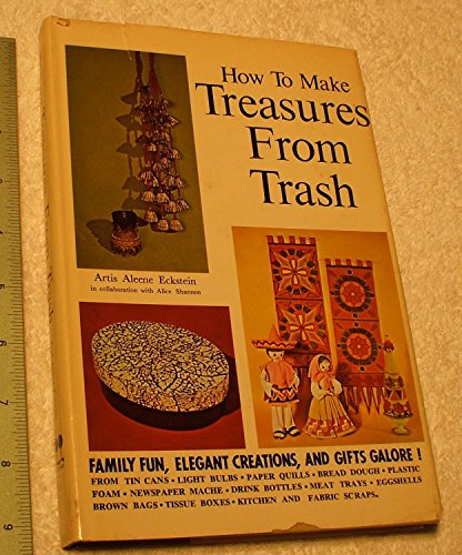 How to Make Treasures from Trash,: Eckstein, Artis Aleene.