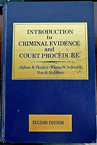 Introduction to Criminal Evidence and Court Procedure: Hanley, Julian R.;Robbins,