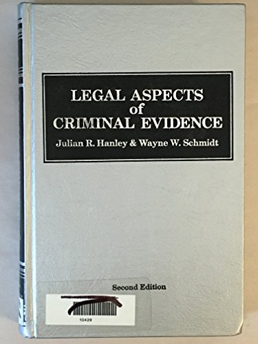 Legal Aspects of Criminal Evidence: Wayne W. Schmidt;