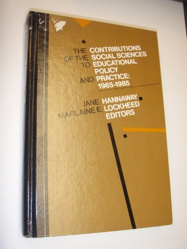 Contributions of the Social Sciences to Educational Policy and Practice: 1965-1985: Jane Hannaway; ...