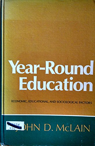 Year-Round Education; Economic, Educational, and Sociological Factors: John D. McLain