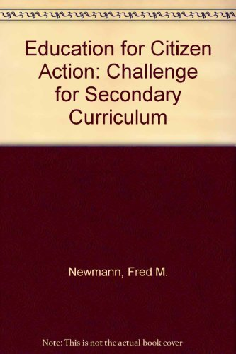 Education for Citizen Action: Challenge for Secondary Curriculum: Fred M. Newmann