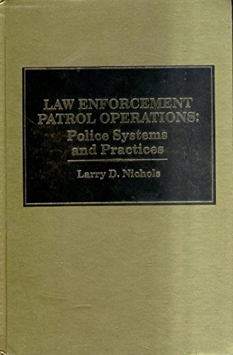 Law Enforcement Patrol Operations: Police Systems and: Larry Nichols