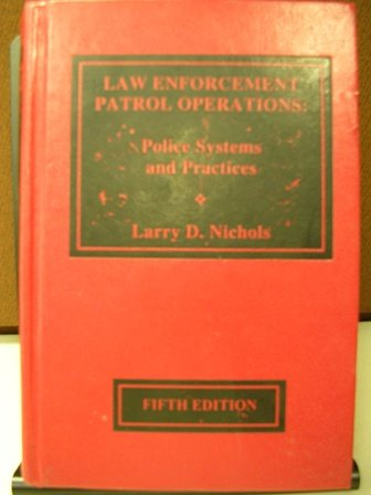 Law Enforcement Patrol Operations: Police Systems and: Larry D. Nichols
