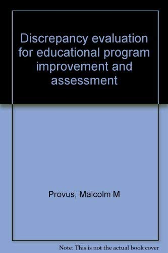 Discrepancy evaluation for educational program improvement and: Provus, Malcolm M