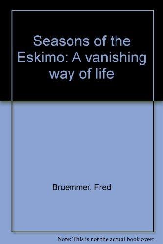 Seasons of the Eskimos, A Vanishing Way of Life: Bruemmer, Fred