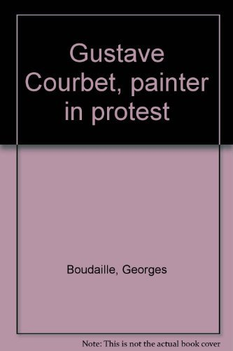 Gustave Courbet: Painter in Protext: Boudaille, Georges