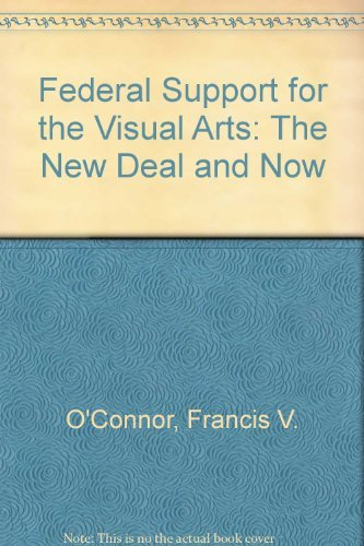 Federal Support for the Visual Arts: The New Deal and Now (9780821203477) by Francis V. O'Connor