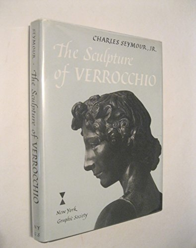 The sculpture of VERROCCHIO.: Seymour, Charles Jr.