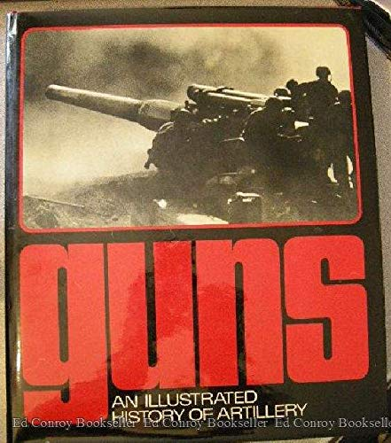 Guns : An Illustrated History of Artillery: Jobe, Joseph (Editor)