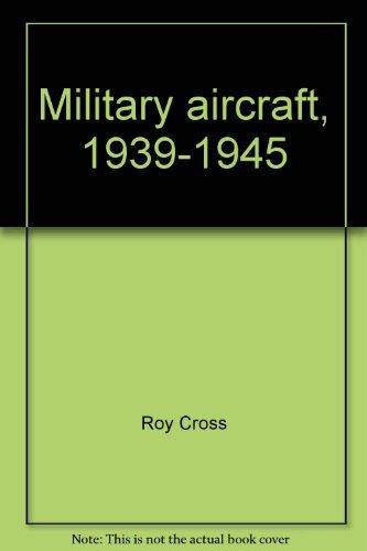 Military Aircraft, 1939-1945: Cross, Roy