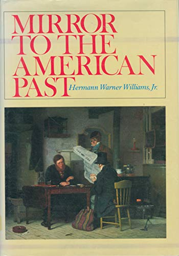 Mirror to the American Past A Survey: Williams, Hermann Warner,