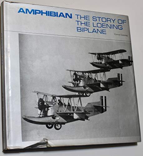 Amphibian The Story of the Loening Biplane: Loening, Grover Cleveland