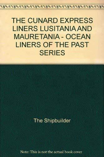The Cunard Express Liners, Lusitania and Mauretania