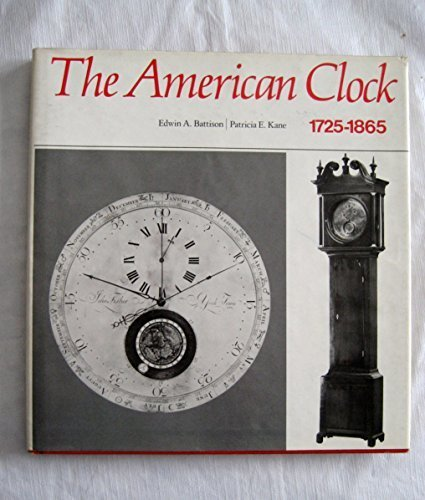AMERICAN CLOCK 1725 - 1865: THE MABEL BRADY GARVAN AND OTHER COLLECTIONS AT YALE UNIVERSITY.