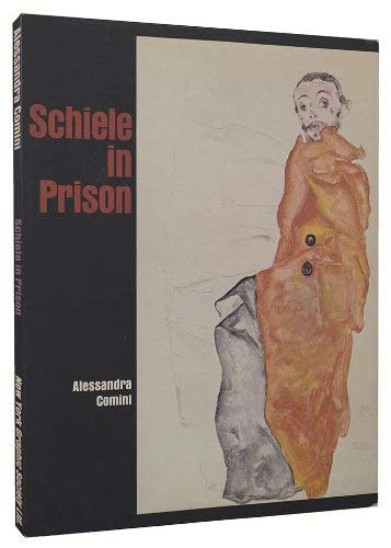 Schiele in Prison *First Printing*: Alessandra Comini
