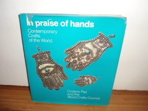 In Praise of Hands: Contemporary Crafts of: Octavio Paz, etc.
