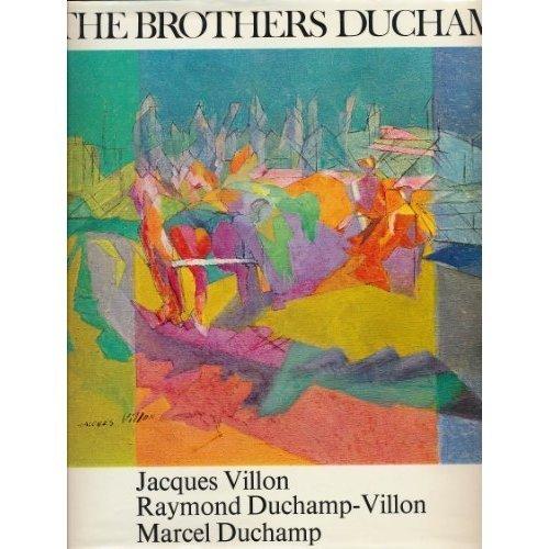 The Brothers Duchamp Jacques Villon, Raymond Duchamp-Villon, Marcel Duchamp: Cabanne, Pierre