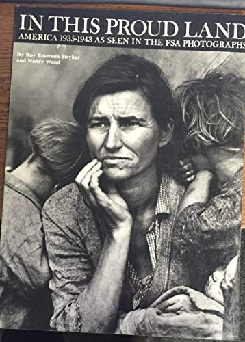 In This Proud Land: America, 1935-1943, As Seen in the FSA Photographs.: Roy Emerson Stryker and ...