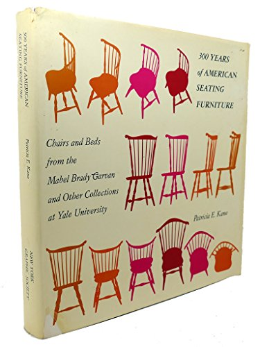 300 YEARS OF AMERICAN SEATING FURNITURE: Chairs and Beds from the Mabel Brady Garvan and Other ...